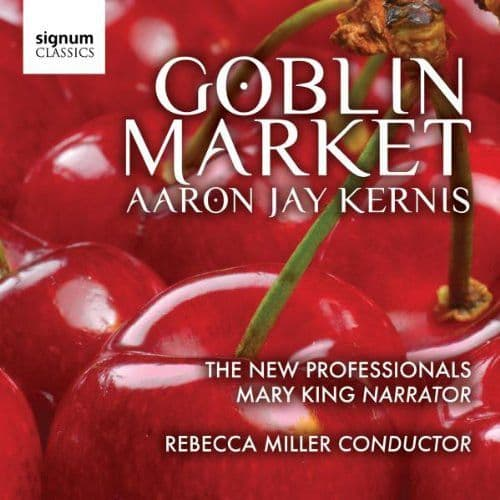 Aaron Jay Kernis, The New Professionals Orchestra, Rebecca Miller, Mary King <br>Goblin Market<br>CD